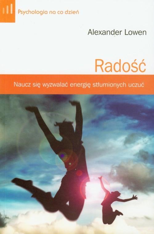 okładka Radość. Naucz się wyzwalać energię stłumionych uczuć, Książka | Alexander Lowen