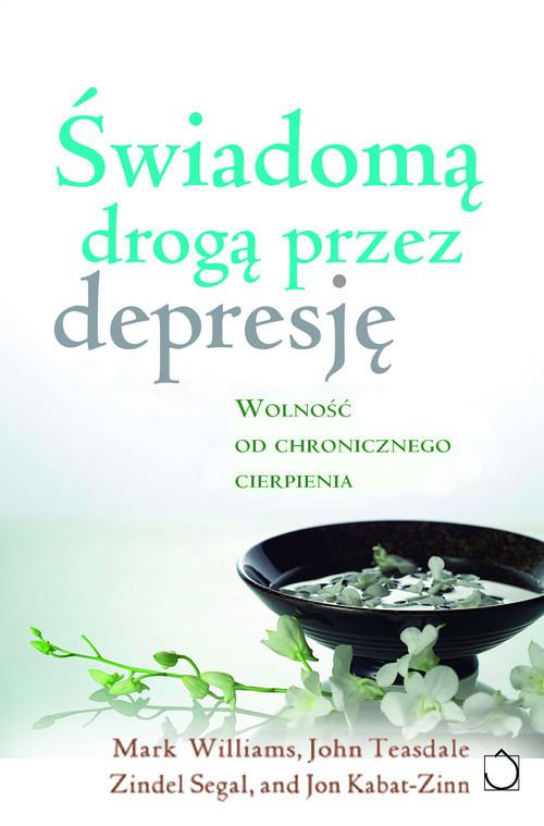 okładka Świadomą drogą przez depresję z płytą CD. Wolność od chronicznego cierpienia, Książka | Mark Williams, John D. Teasdale, Zindel Segal