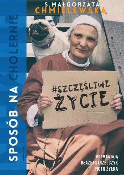 okładka Sposób na (cholernie) szczęśliwe życie, Książka | Małgorzata Chmielewska, Piotr Żyłka, Strzelcz