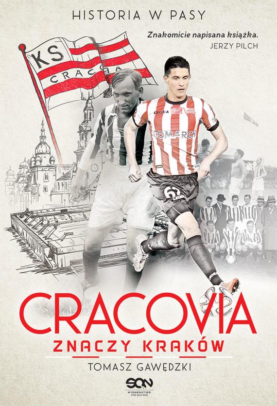 okładka Cracovia znaczy Kraków. Historia w Pasy, Książka | Gawędzki Tomasz