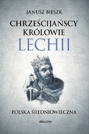 okładka Chrześcijańscy Królowie Lechii, Książka | Bieszk Janusz