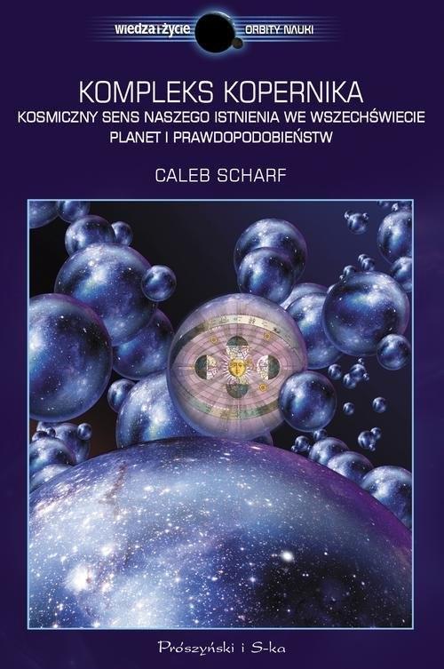 okładka Kompleks Kopernika. Kosmiczny sens naszego istnienia we Wszechświecie planet i prawdopodobieństwksiążka |  | Scharf Caleb
