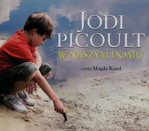 okładka W naszym domu, Książka | Picoult Jodi
