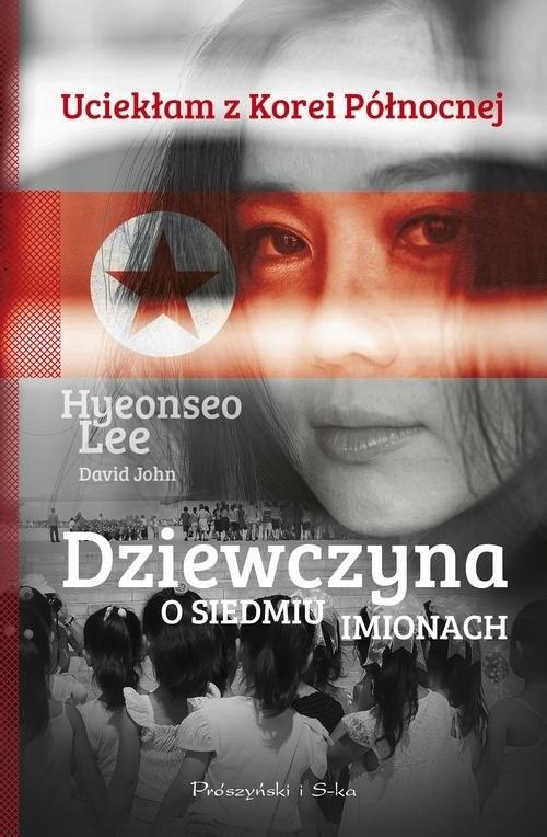 okładka Dziewczyna o siedmiu imionach, Książka | Lee Hyeonseo, David John