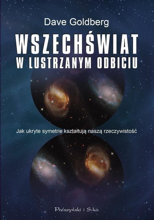 okładka Wszechświat w lustrzanym odbiciu. Jak ukryte symetrie kształtują naszą rzeczywistość, Książka   Dave Golberg