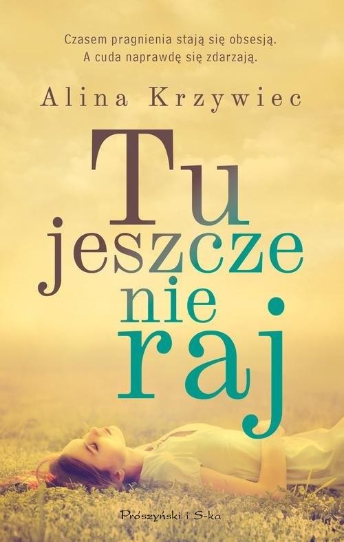 okładka Tu jeszcze nie raj, Książka | Alina Krzywiec
