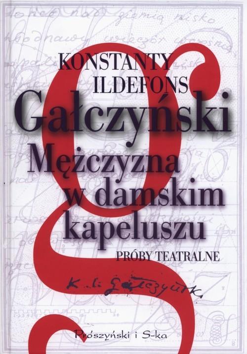 okładka Mężczyzna w damskim kapeluszu. Próby teatralne, Książka | Konstanty Ildefons Gałczyński