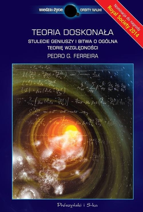 okładka Teoria doskonała. Stulecie geniuszy i bitwa o ogólną teorię względności, Książka | Ferreira Pedro