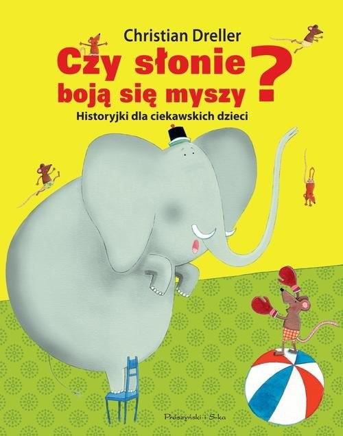 okładka Czy słonie boją się myszy? Historyjki dla ciekawskich dzieci, Książka | Dreller Christian