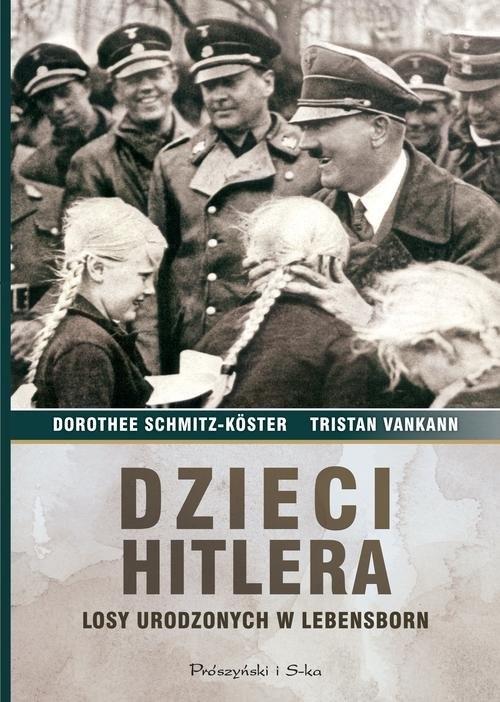 okładka Dzieci Hitlera. Losy urodzonych w Lebensborn, Książka | Dorothee Schmitz-Koster, Tristan Vankann