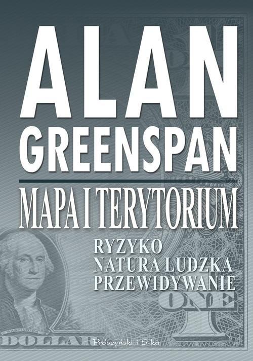 okładka Mapa i terytorium. Ryzyko, natura ludzka, przewidywanie, Książka | Greenspan Alan