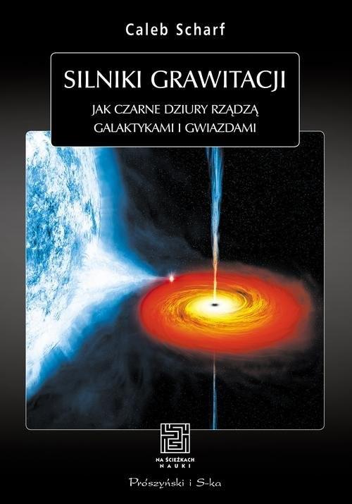 okładka Silniki grawitacji. Jak czarne dziury rządzą galaktykami i gwiazdami, Książka | Scharf Caleb