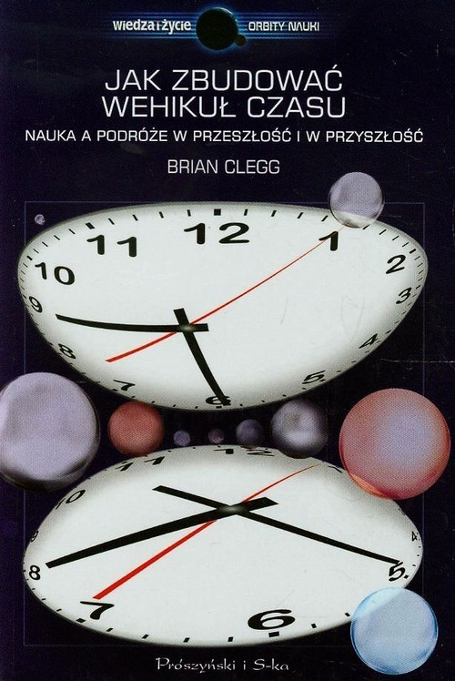 okładka Jak zbudować wehikuł czasu. Nauka a podróże w przeszłość i w przyszłość, Książka | Clegg Brian