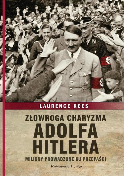 okładka Złowroga charyzma Adolfa Hitlera. Miliony prowadzone ku przepaści, Książka | Laurence Rees