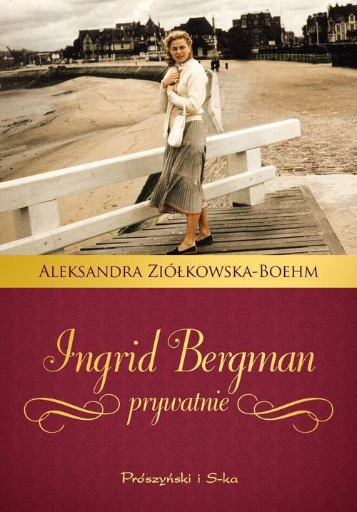 okładka Ingrid Bergman prywatnie, Książka | Ziółkowska-Boehm Aleksandra