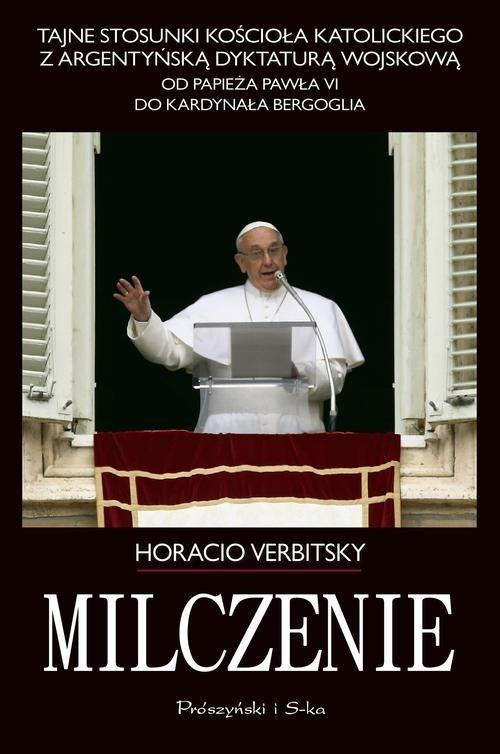 okładka Milczenie. Tajne stosunki Kościoła Katolickiego z argentyńską dyktaturą wojskową. , Książka | Horacio Verbitsky