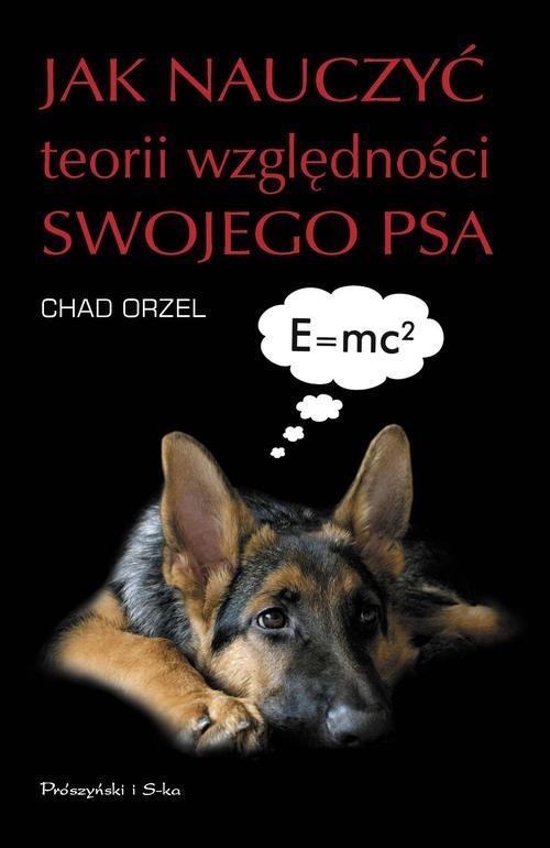 okładka Jak nauczyć teorii względności swojego psa, Książka | Orzel Chad