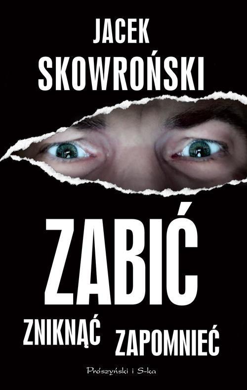 okładka Zabić zniknąć zapomnieć, Książka   Skowroński Jacek