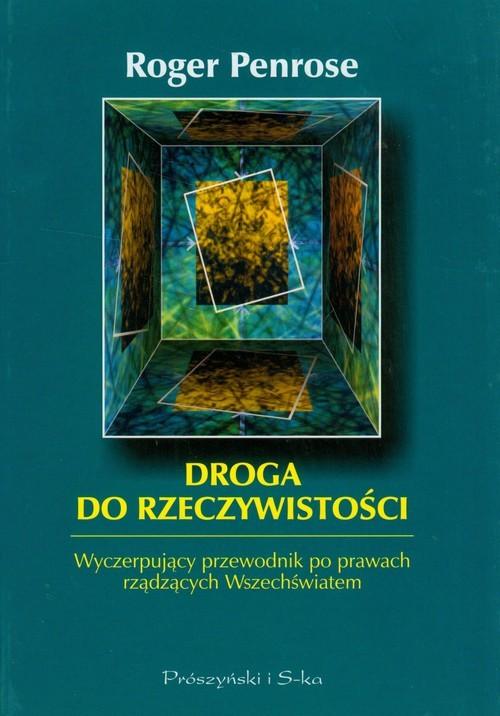 okładka Droga do rzeczywistości. Wyczerpujący przewodnik po prawach rządzących Wszechświatem, Książka | Penrose Roger