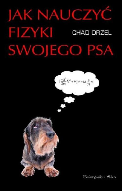 okładka Jak nauczyć fizyki swojego psa, Książka | Orzel Chad