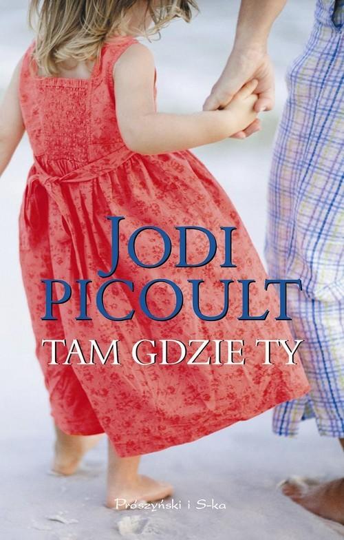 okładka Tam gdzie Ty, Książka | Picoult Jodi