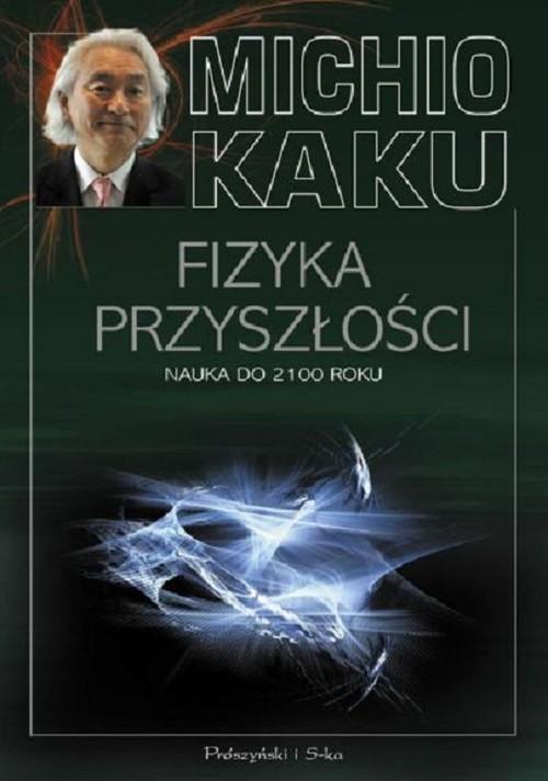okładka Fizyka przyszłości. Nauka do 2100 rokuksiążka |  | Michio Kaku