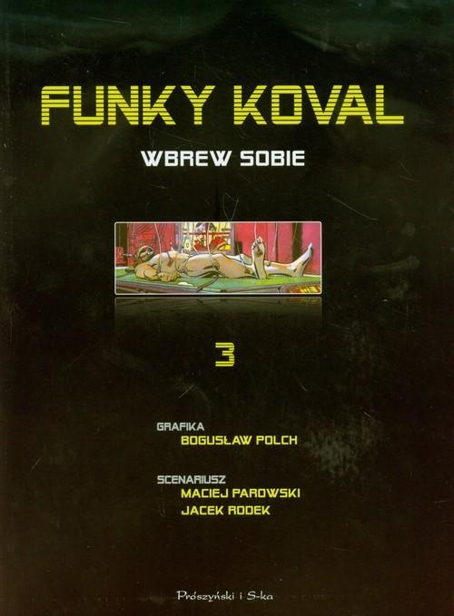 okładka Funky Koval 3. Wbrew sobie, Książka | Bogusław Polch, Maciej Parowski, Jacek Rodek