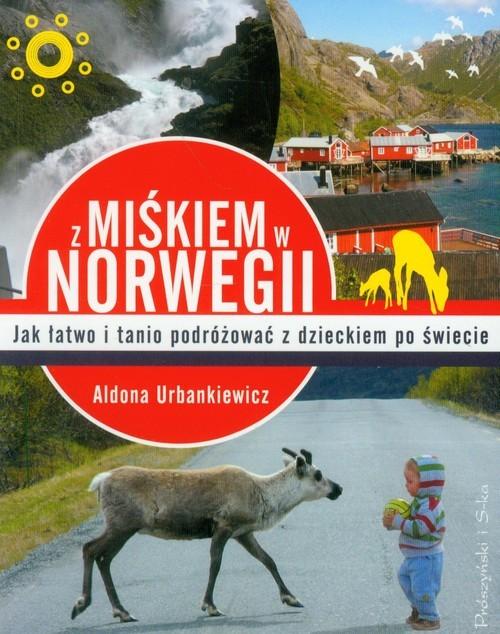 okładka Z Miśkiem w Norwegii. Jak łatwo podróżować z dzieckiem po świecie, Książka | Aldona Urbankiewicz