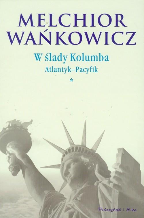 okładka W ślady Kolumba Atlantyk-Pacyfik. Tom 1książka      Melchior Wańkowicz
