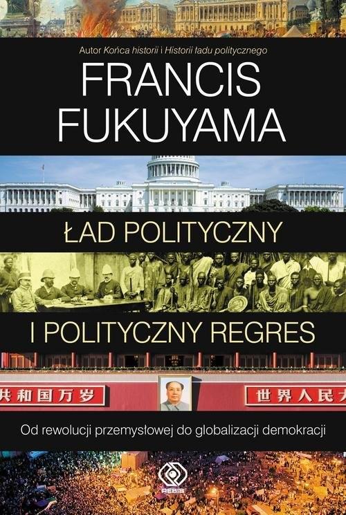 okładka Ład polityczny i polityczny regres, Książka | Fukuyama Francis