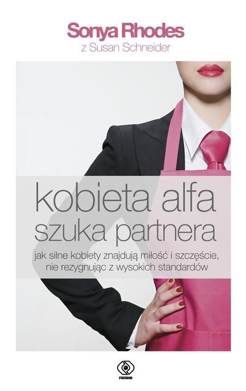 okładka Kobieta alfa szuka partnera, Książka   Sonya Schneider Susan Rhodes