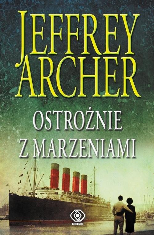 okładka Ostrożnie z marzeniamiksiążka |  | Jeffrey Archer