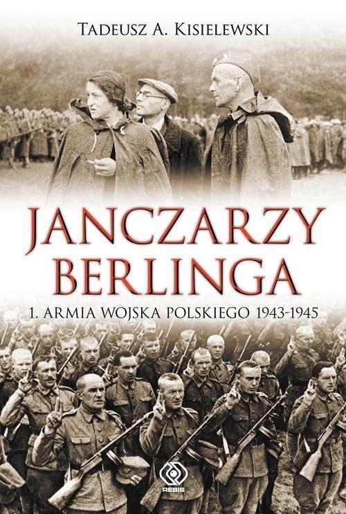 okładka Janczarzy Berlinga. 1. Armia Wojska Polskiego 1943-1945, Książka | Tadeusz A. Kisielewski