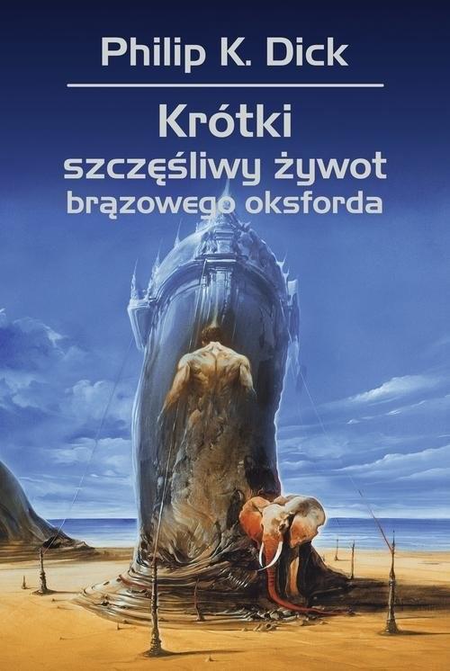 okładka Krótki szczęśliwy żywot brązowego oksforda, Książka | Philip K. Dick