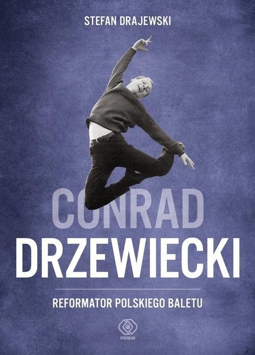 okładka Conrad Drzewiecki. Reformator polskiego baletu, Książka | Drajewski Stefan