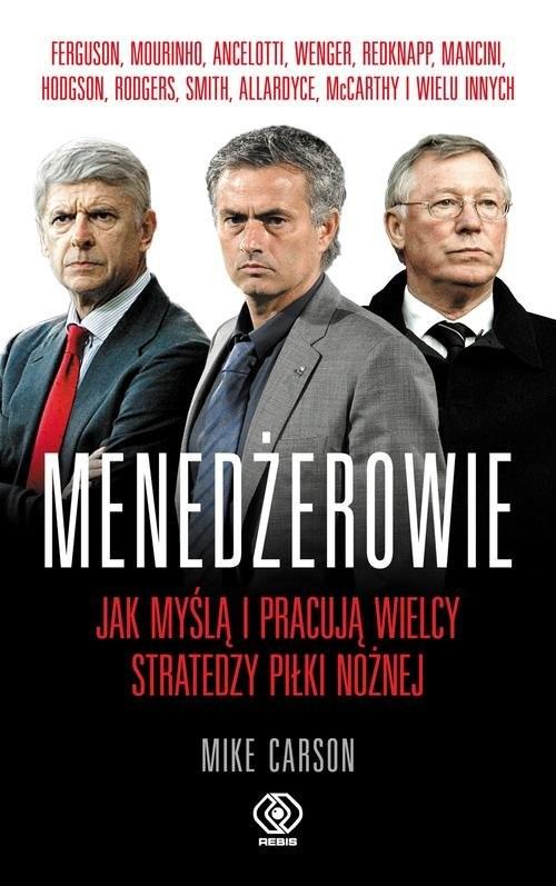 okładka Menedżerowie. Jak myślą i pracują wielcy stratedzy piłki nożnej, Książka | Mike Carson