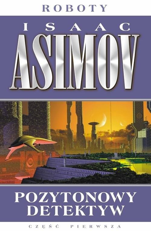okładka Pozytonowy detektyw. Tom 1, Książka | Asimov Isaac
