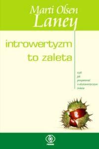 okładka Introwertyzm to zaleta, czyli jak prosperować w ekstrawertycznym świecie, Książka   Marti Olsen Laney