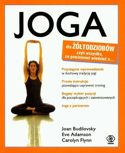 okładka Joga dla żółtodziobów, Książka   Joan Budilovsky, Eve Adamson, Carolyn Flynn