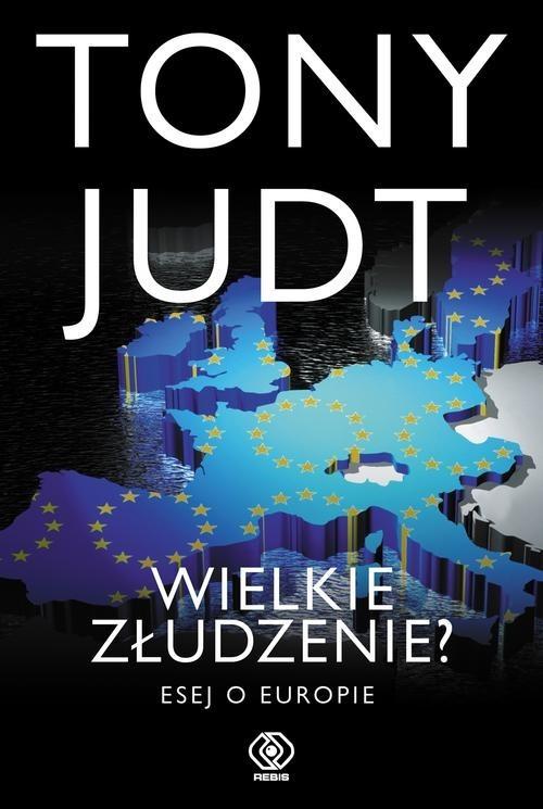 okładka Wielkie złudzenie? Esej o Europieksiążka |  | Tony Judt
