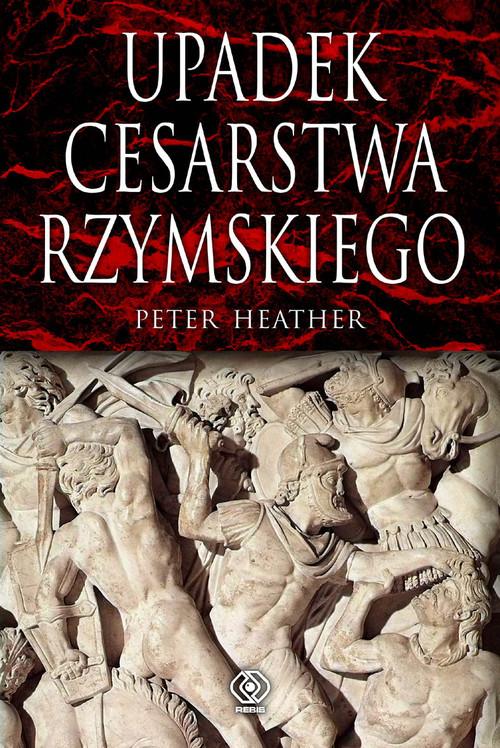 okładka Upadek cesarstwa rzymskiego, Książka | Heather Peter