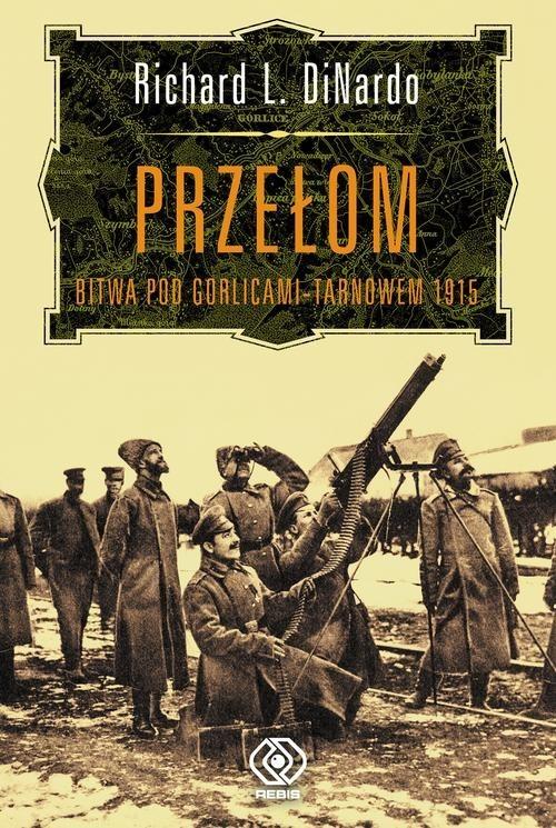 okładka Przełom. Bitwa pod Gorlicami-Tarnowem 1915, Książka | Richard L. DiNardo