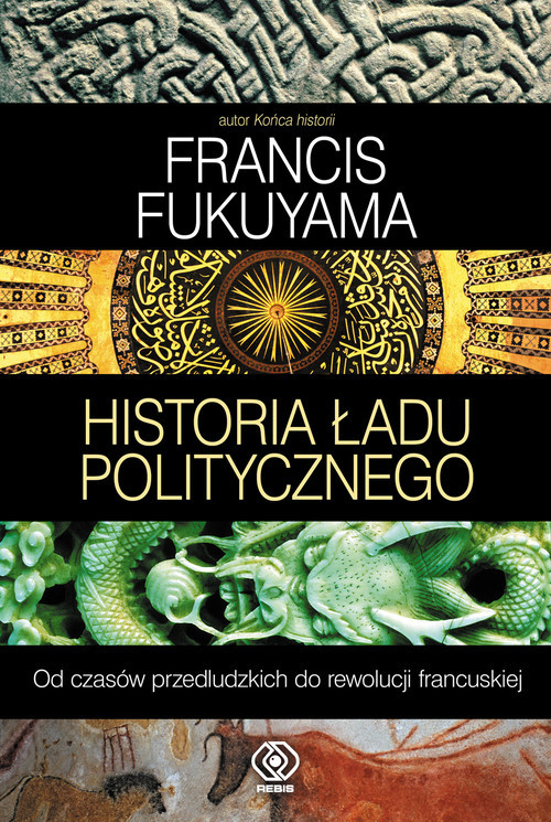 okładka Historia ładu politycznego. Od czasów przedludzkich do rewolucji francuskiej, Książka | Fukuyama Francis