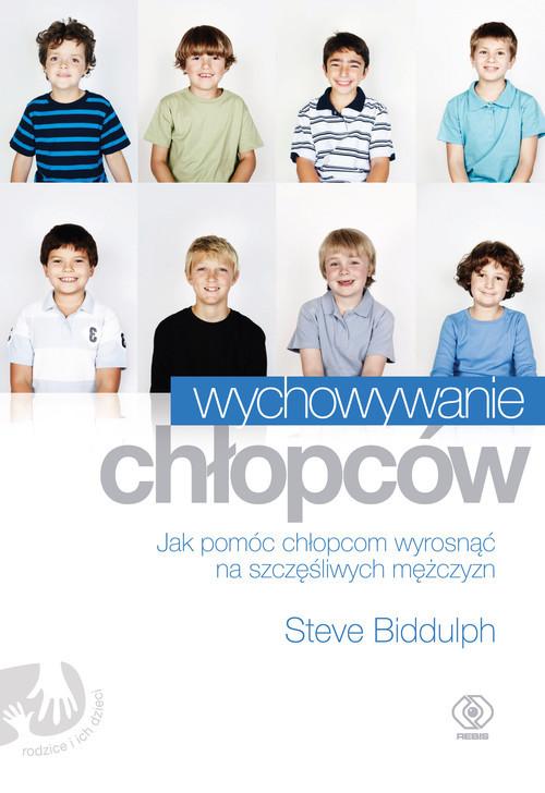 okładka Wychowywanie chłopców. Jak pomóc chłopcom wyrosnąć na szczęśliwych mężczyzn, Książka | Biddulph Steve