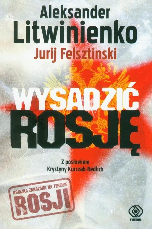 okładka Wysadzić Rosję, Książka | Aleksander Litwinienko, Jurij Felsztinski