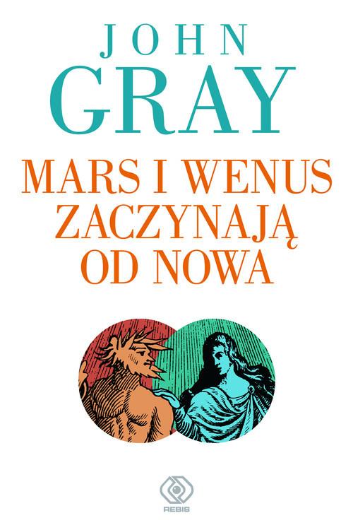 okładka Mars i Wenus zaczynają od nowa. Jak przetrwać utratę miłości, Książka | John Gray