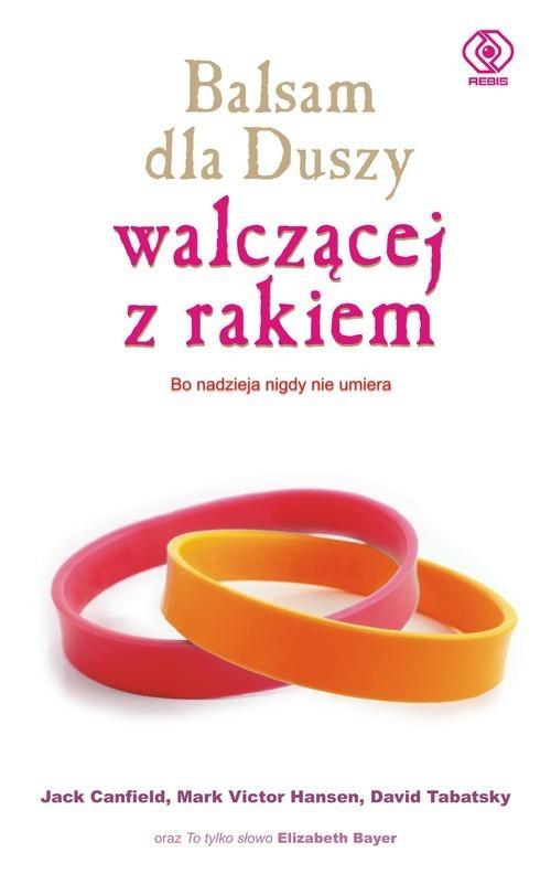 okładka Balsam dla Duszy walczącej z rakiem. Bo nadzieja nigdy nie umiera, Książka   Jack Canfield, Mark Victor Hansen, D Tabatsky