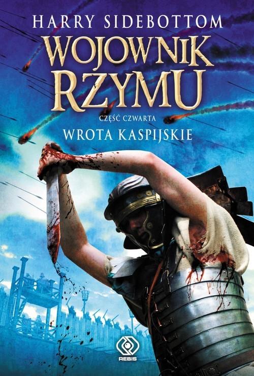 okładka Wojownik Rzymu. Część 4. Wrota Kaspijskie, Książka | Harry Sidebottom