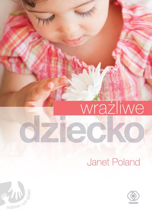 okładka Wrażliwe dziecko, Książka | Poland Janet