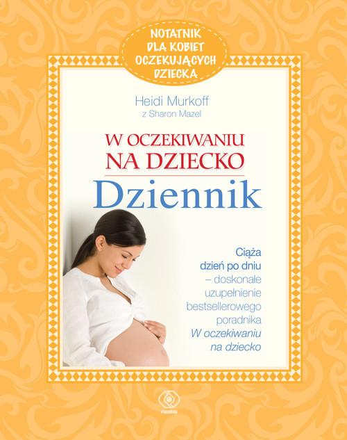 okładka W oczekiwaniu na dziecko. Notatnik dla kobiet oczekujących dziecka, Książka | Heidi E. Murkoff, Sharon Mazel